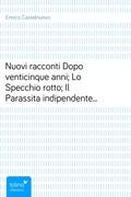 Enrico Castelnuovo: Nuovi raccontiDopo venticinque anni; Lo Specchio rotto; Il Parassita indipendente; Il Maestro di calligrafia; L´Orologio fermo; La Lettera di Margherita