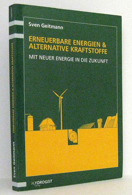 Erneuerbare Energien und alternative Kraftstoffe : Mit neuer Energie in die Zukunft - Geitmann, Sven