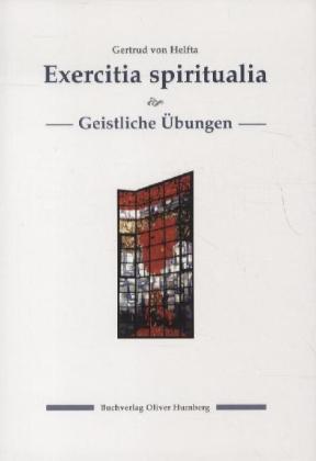 Exercitia spiritualia - Geistliche Ãbungen - Latein.-Dtsch. - Gertrud von Helfta (gen. die GroÃe) / Ringler, Siegfried (Hrsg.)