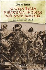 Storia della pirateria inglese nel XVII secolo. Una nazione di pirati - Senior Clive M.