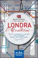 Londra e contorni. Piatti, percorsi e parole alla scoperta della Gran Bretagna - Beltrami Renata