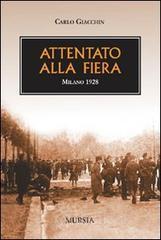 Attentato alla fiera. Milano 1928 - Giacchin Carlo