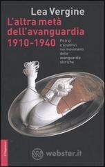 L' altra metà dell'avanguardia 1910-1940. Pittrici e scultrici nei movimenti delle avanguardie storiche - Vergine Lea