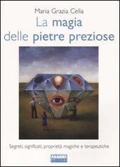 La magia delle pietre preziose - Cella M. Grazia