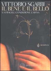 Il bene e il bello - Sgarbi Vittorio