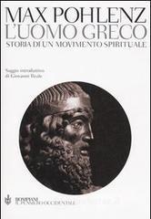 L' uomo greco. Storia di un movimento spirituale - Pohlenz Max
