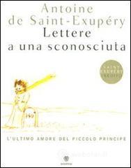 Lettere a una sconosciuta. L'ultimo amore del Piccolo Principe - Saint-Exupéry Antoine de