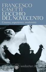 L' occhio del Novecento. Cinema, esperienza, modernità - Casetti Francesco