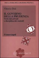 Il governo della prudenza. Virtù dei privati e disciplina dei custodi - Dini Vittorio