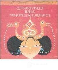 Gli indovinelli della principessa Turandot - Berti M. Cristina