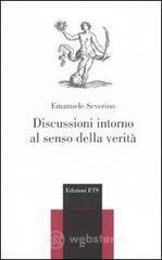 Discussioni intorno al senso della verità - Severino Emanuele
