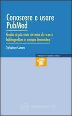 Conoscere e usare Pubmed. Guida al più noto sistema di ricerca bibliografica in campo biomedico - Corrao Salvatore