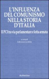 L'influenza del comunismo nella storia d'Italia. Il PCI tra via parlamentare e lotta armata. Atti del Convegno organizzato dalla Fondazione Magna Carta...