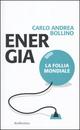 Energia. La follia mondiale