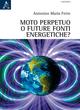 Moto perpetuo o futuro fonti energetiche?