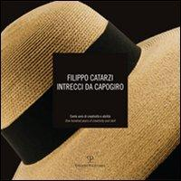 Filippo Catarzi. Intrecci Da Capogiro: Cento Anni Di Creativita E Abilita / One Hundred Years of Creativity and Skill