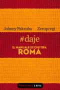 daje - Il manuale di chi tifa Roma - Johnny Palomba, Zeropregi
