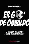 Er go' de Osvaldo. Lo scudetto dei record e il suo impagabile finale - Massimo Zampini