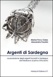 Argenti di Sardegna. La produzione degli argenti lavorati in Sardegna dal Medioevo al primo Ottocento