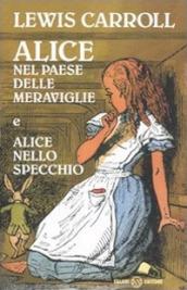 Alice nel paese delle meraviglie-Alice nello specchio. Ediz. integrale