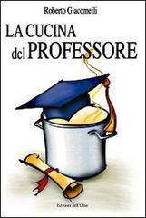 La cucina del professore - Giacomelli Roberto