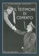 Il  testimone di cemento. Le fortificazioni del «Vallo Alpino Littorio» in Cadore, Carnia e Tarvisiano. Con CD-ROM