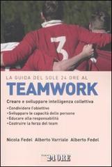 La guida del Sole 24 Ore al teamworking. Creare e sviluppare intelligenza collettiva - Fedel Alberto