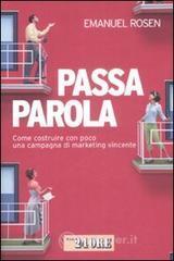Passaparola. Come costruire con poco una campagna di marketing vincente - Rosen Emanuel