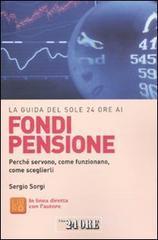 La guida del Sole 24 Ore ai fondi pensione - Sorgi Sergio