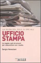 La guida del Sole 24 Ore all'ufficio stampa. Le regole e gli strumenti per comunicare con i media - Veneziani Sergio
