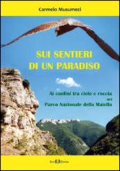Sui sentieri di un paradiso. Ai confini tra cielo e roccia nel parco nazionale della Maiella