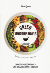 Green smoothie bowls. La bibbia