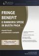 Fringe benefit e rimborsi spese in busta paga. Aspetti fiscali, previdenziali e contabili. Con e-book