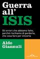 Guerra all'ISIS. Gli errori che abbiamo fatto, perché rischiamo di perderla, che cosa fare per vincerla