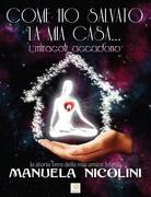 Manuela Nicolini: COME HO SALVATO LA MIA CASA... I miracoli accadono