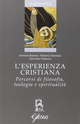 L' esperienza cristiana. Percorsi di filosofia, teologia e spiritualità