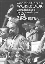 Workbook. Composizione e arrangiamento per jazz orchestra