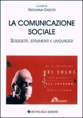La comunicazione sociale. Soggetti, strumenti e linguaggi - Gadotti Giovanna