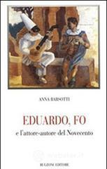 Eduardo, Fo e l'attore-autore del Novecento - Barsotti Anna
