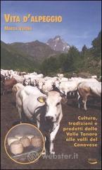 Vita d'alpeggio. Cultura, tradizioni e prodotti dalla valle Tanaro alle valli del Canavese - Verona Marzia