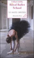La nuova arrivata. I diari della Royal Ballet School - Moss Alexandra
