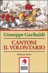 Cantoni il volontario - Garibaldi Giuseppe