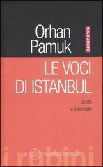 Le voci di Istanbul. Scritti e interviste - Pamuk Orhan