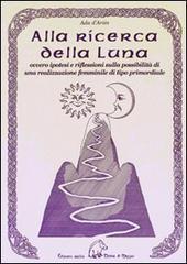 Alla ricerca della luna ovvero ipotesi e riflessioni sulla possibilità di una realizzazione femminile di tipo primordiale - D'Ariès Ada