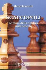 Scaccopoli. Le mani della politica sugli scacchi - Leoncini Mario