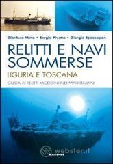 Relitti e navi sommerse. Liguria e Toscana. Guida ai relitti moderni nei mari italiani - Mirto Gianluca
