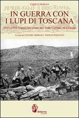 In guerra con i lupi di Toscana. 1915-1918. Carso-altopiano dei sette comuni-monte Grappa - Morali Enrico