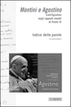 Montini e Agostino. Sant'Agostino negli appunti inediti di paolo VI. Indice delle parole. Testo italiano e latino