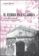 Il  ferro in Calabria. Vicende storico-economiche del trascorso industriale calabrese