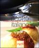 Ricette italiane. Il piacere di cucinare e il gusto della tavola